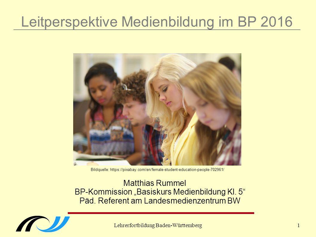 "Lehrerfortbildung Baden-Württemberg1 Leitperspektive Medienbildung im BP 2016 Matthias Rummel BP-Kommission ""Basiskurs Medienbildung Kl."