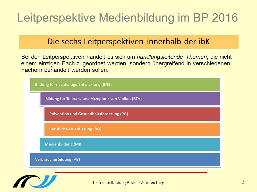 Lehrerfortbildung Baden-Württemberg2 Leitperspektive Medienbildung im BP 2016 Die sechs Leitperspektiven innerhalb der ibK Bei den Leitperspektiven handelt es sich um handlungsleitende Themen, die nicht einem einzigen Fach zugeordnet werden, sondern übergreifend in verschiedenen Fächern behandelt werden sollen.