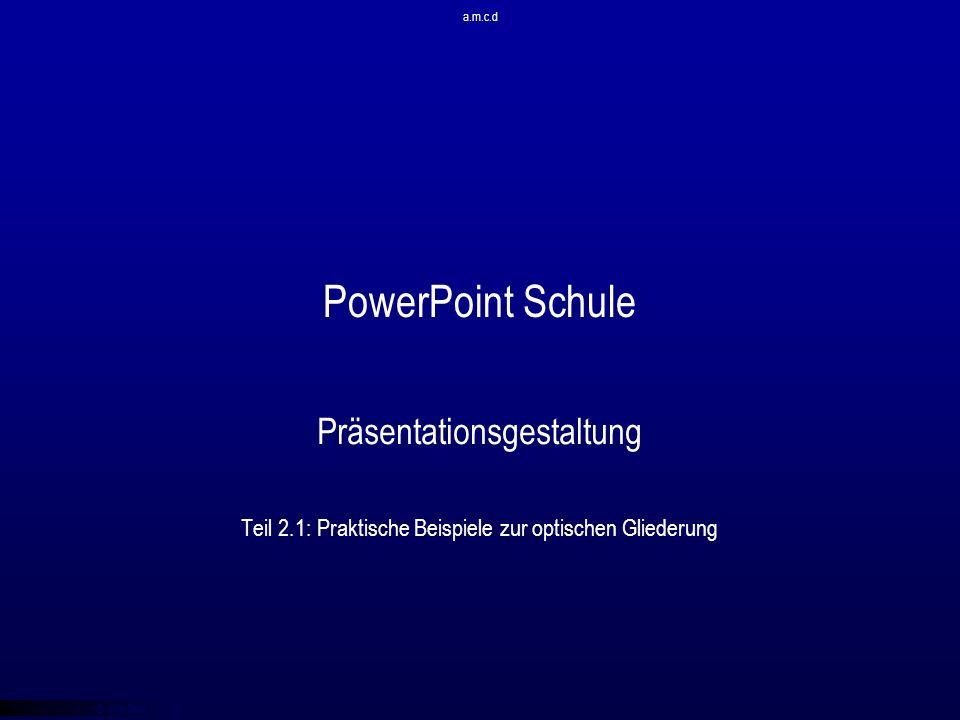 PowerPoint Schule Präsentationsgestaltung Teil 2.1: Praktische Beispiele zur optischen Gliederung © qba fecit a.m.c.d