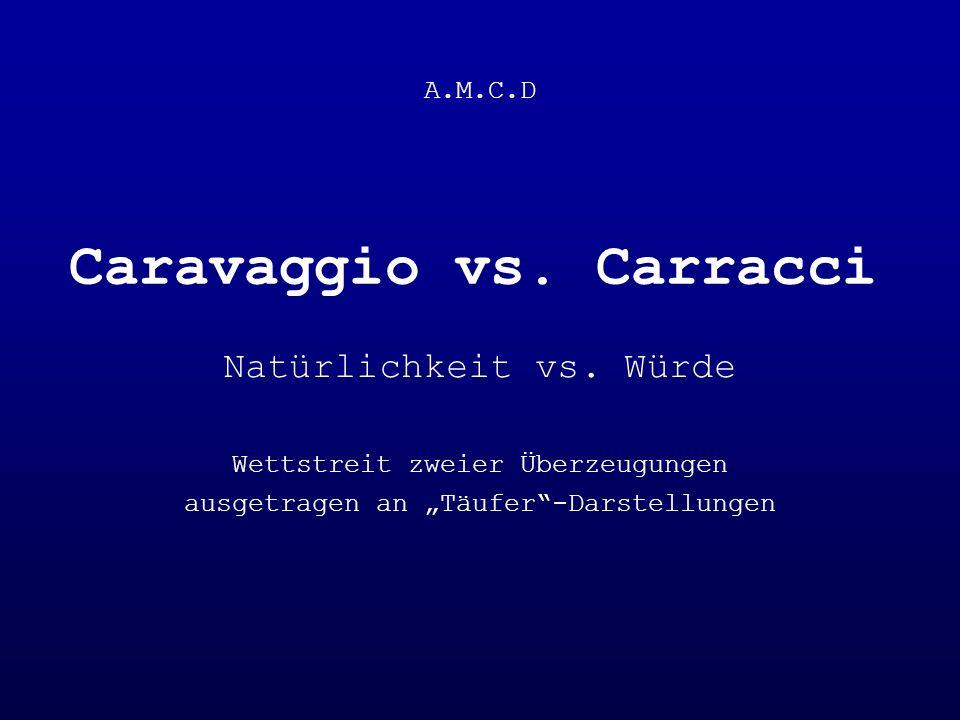 """Natürlichkeit vs. Würde Wettstreit zweier Überzeugungen ausgetragen an """"Täufer""""-Darstellungen A.M.C.D Caravaggio vs. Carracci"""