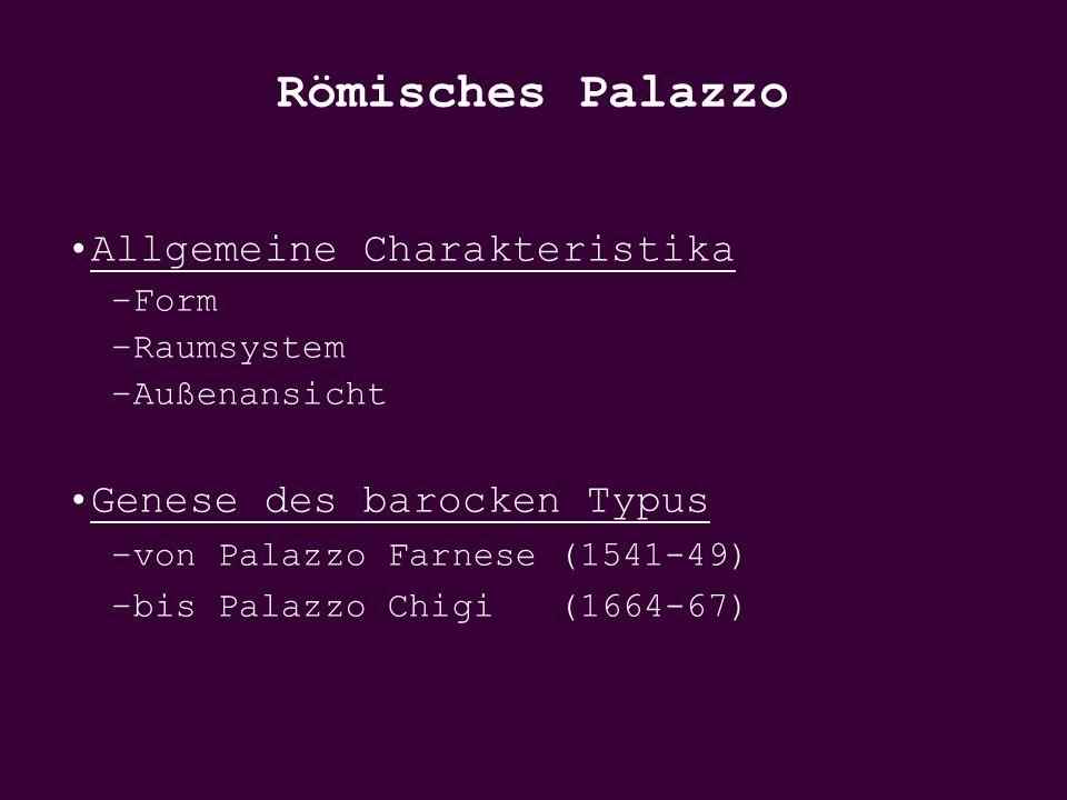 Allgemeine Charakteristika –Form –Raumsystem –Außenansicht Genese des barocken Typus –von Palazzo Farnese (1541-49) –bis Palazzo Chigi (1664-67) Römis