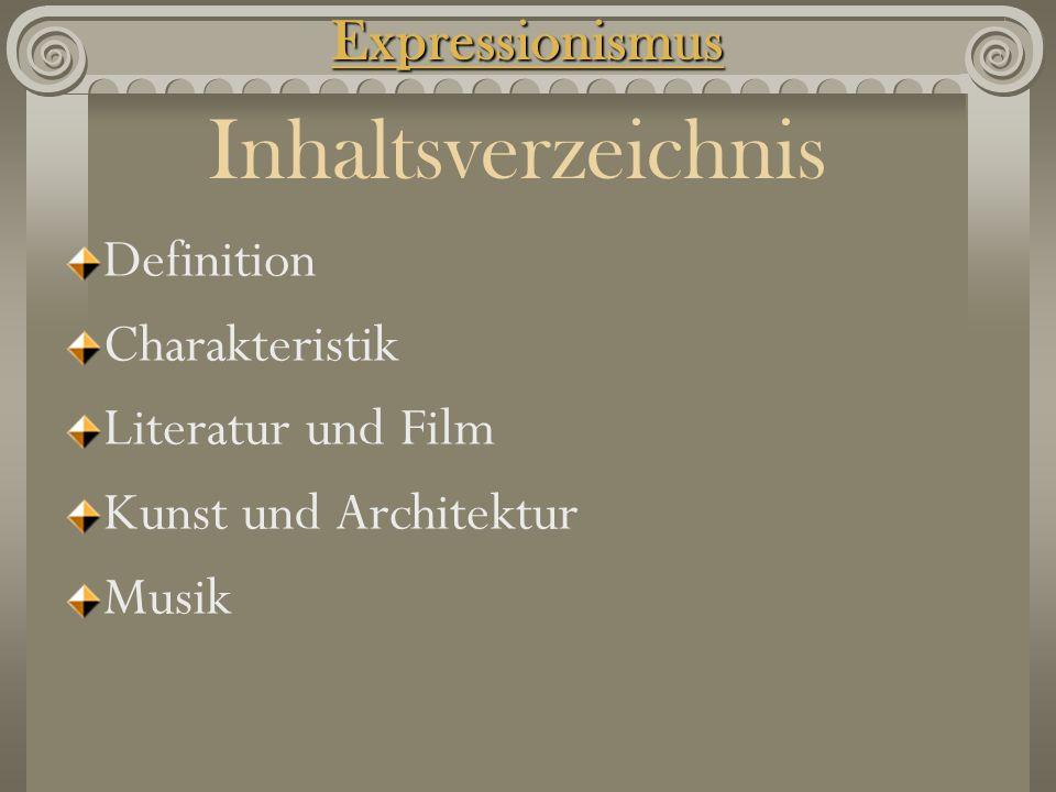 Definition Charakteristik Literatur und Film Kunst und Architektur MusikExpressionismus Inhaltsverzeichnis