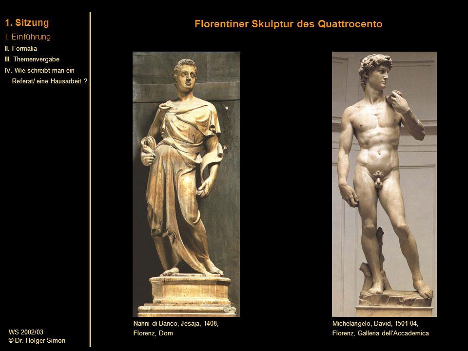 Florentiner Skulptur des Quattrocento 1. Sitzung I. Einführung II. Formalia III. Themenvergabe IV. Wie schreibt man ein Referat/ eine Hausarbeit ? Nan