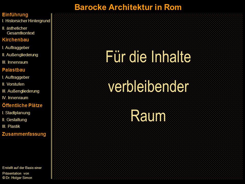 Barocke Architektur in Rom Einführung I. Historsicher Hintergrund II. ästheticher Gesamtkontext Kirchenbau I. Auftraggeber II. Außengliederung III. In