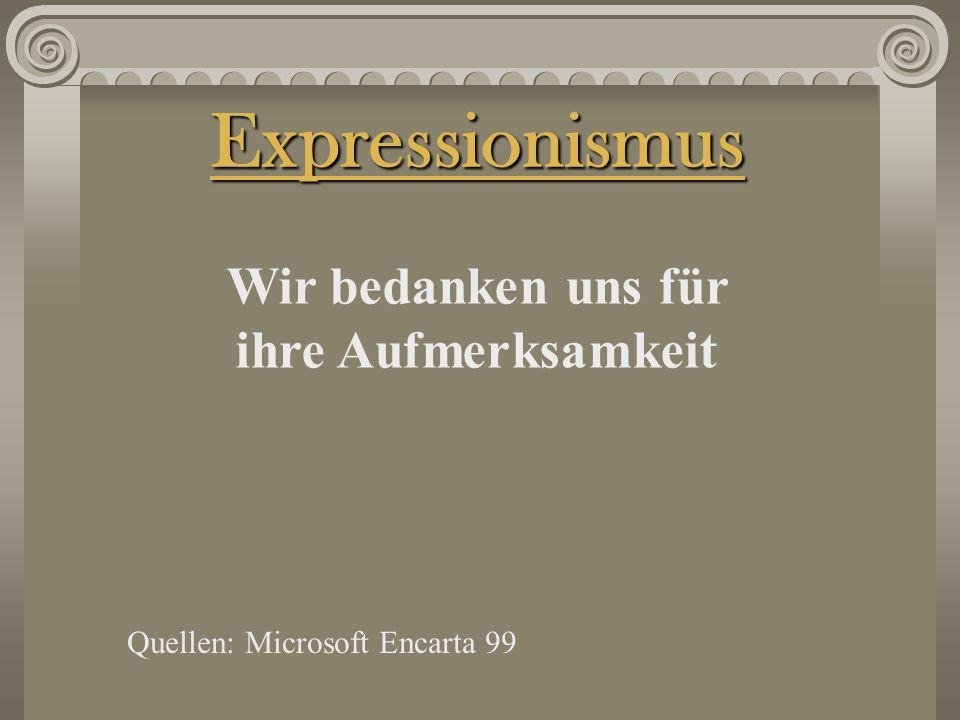 Wir bedanken uns für ihre Aufmerksamkeit Quellen: Microsoft Encarta 99 Expressionismus