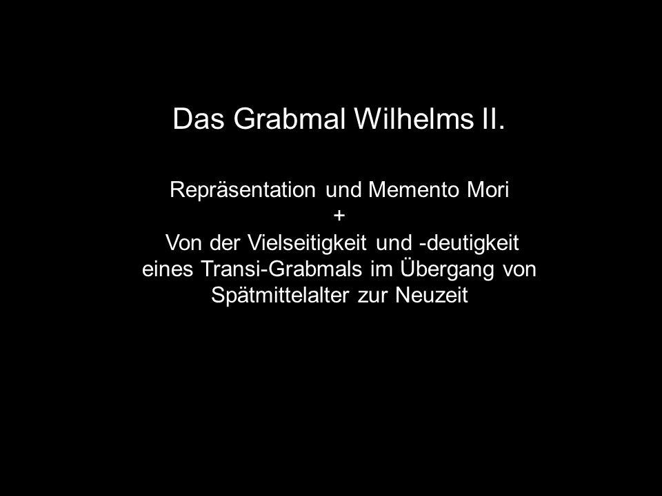 Das Grabmal Wilhelms II. Repräsentation und Memento Mori + Von der Vielseitigkeit und -deutigkeit eines Transi-Grabmals im Übergang von Spätmittelalte