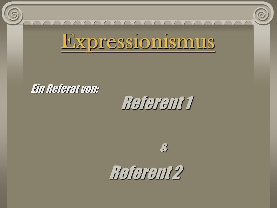 Expressionismus Ein Referat von: Referent 1 & Referent 2