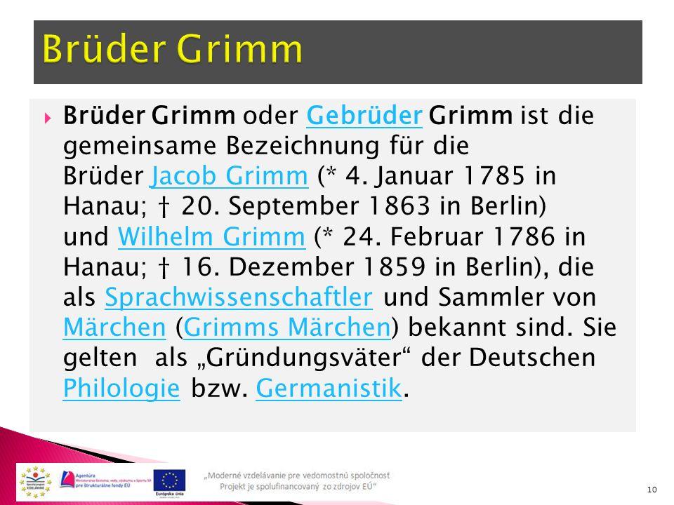  Brüder Grimm oder Gebrüder Grimm ist die gemeinsame Bezeichnung für die Brüder Jacob Grimm (* 4.