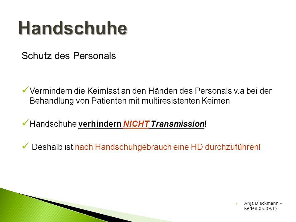 Schutz des Personals Vermindern die Keimlast an den Händen des Personals v.a bei der Behandlung von Patienten mit multiresistenten Keimen Handschuhe v