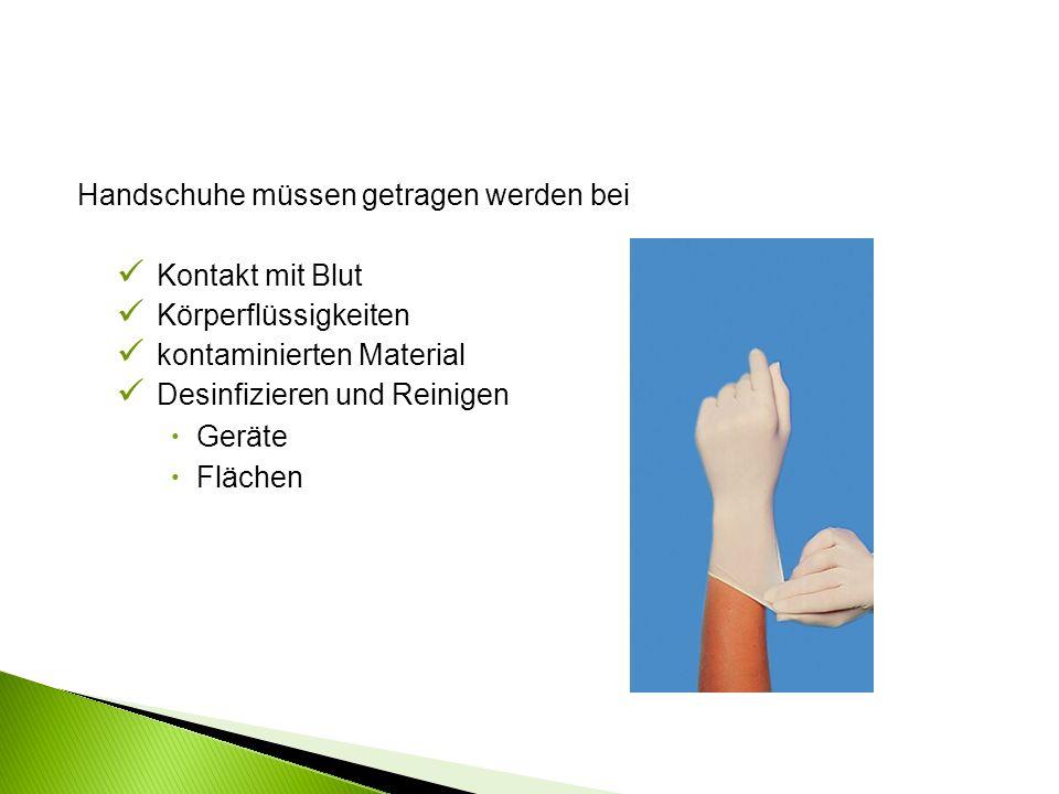 Handschuhe müssen getragen werden bei Kontakt mit Blut Körperflüssigkeiten kontaminierten Material Desinfizieren und Reinigen  Geräte  Flächen