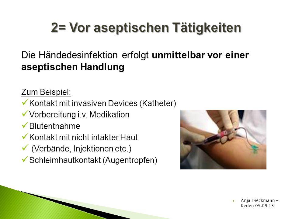 Die Händedesinfektion erfolgt unmittelbar vor einer aseptischen Handlung Zum Beispiel: Kontakt mit invasiven Devices (Katheter) Vorbereitung i.v. Medi