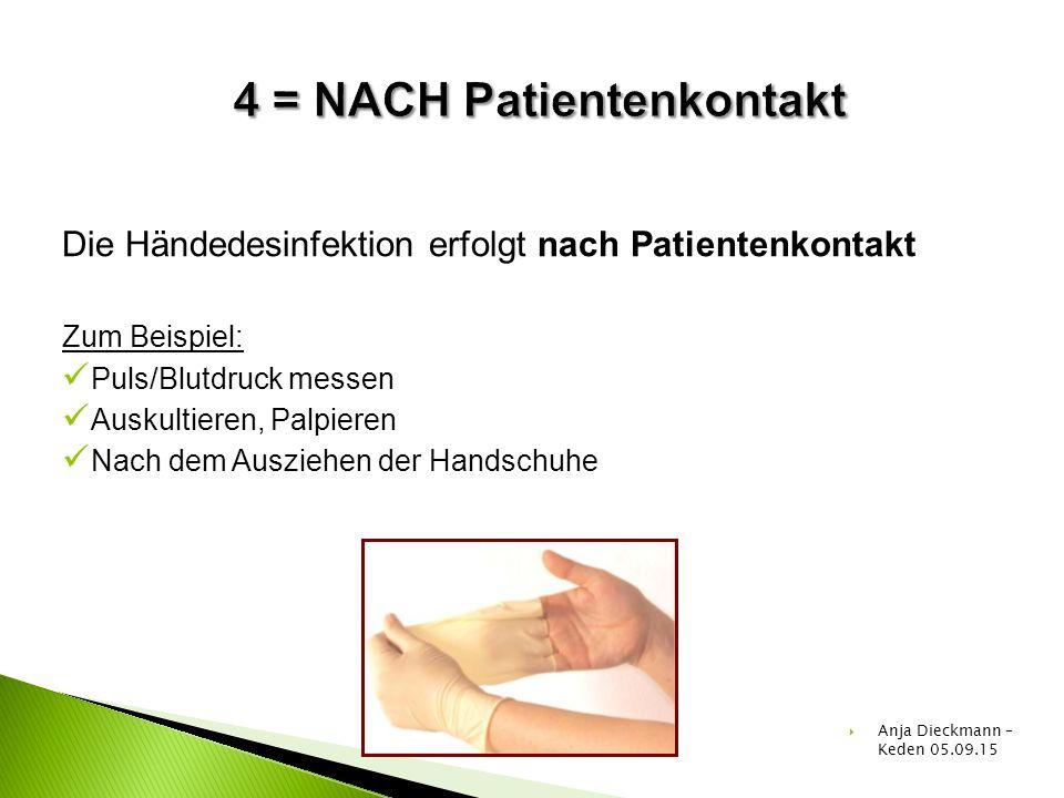 Die Händedesinfektion erfolgt nach Patientenkontakt Zum Beispiel: Puls/Blutdruck messen Auskultieren, Palpieren Nach dem Ausziehen der Handschuhe  An