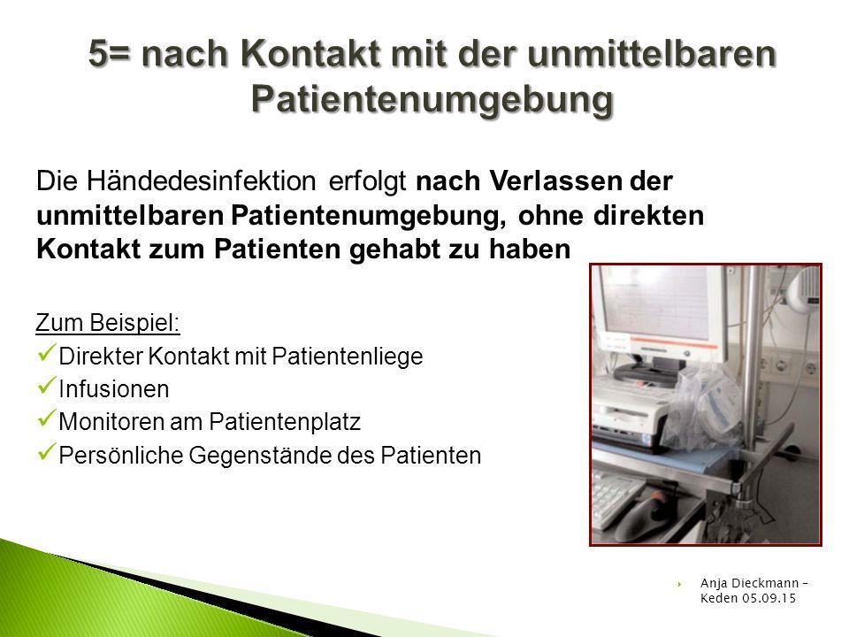 Die Händedesinfektion erfolgt nach Verlassen der unmittelbaren Patientenumgebung, ohne direkten Kontakt zum Patienten gehabt zu haben Zum Beispiel: Di