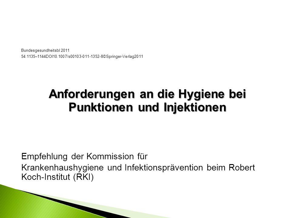 Bundesgesundheitsbl2011 54:1135–1144DOI10.1007/s00103-011-1352-8©Springer-Verlag2011 Anforderungen an die Hygiene bei Punktionen und Injektionen Empfe