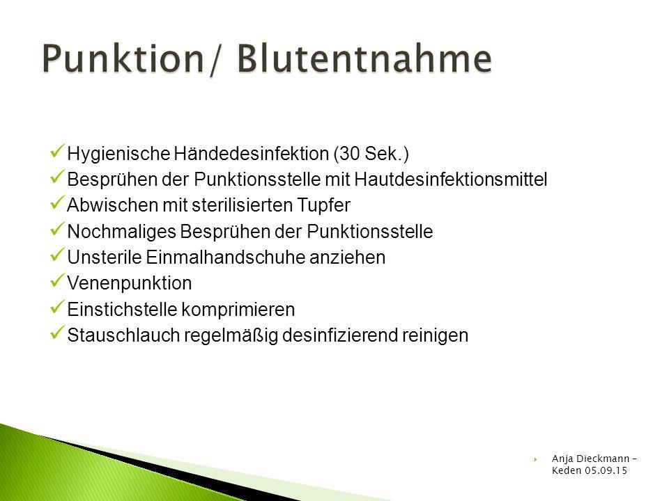 Hygienische Händedesinfektion (30 Sek.) Besprühen der Punktionsstelle mit Hautdesinfektionsmittel Abwischen mit sterilisierten Tupfer Nochmaliges Besp