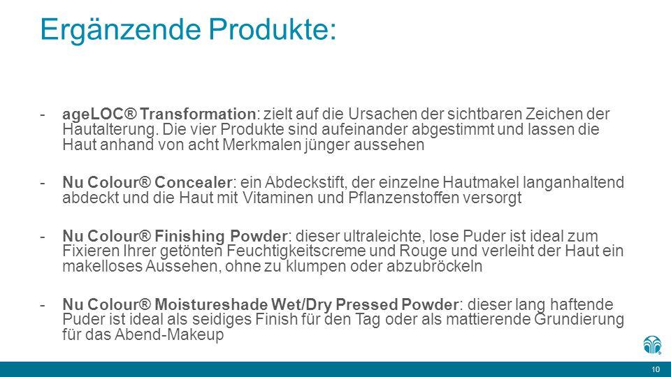 10 Ergänzende Produkte: -ageLOC ® Transformation: zielt auf die Ursachen der sichtbaren Zeichen der Hautalterung.