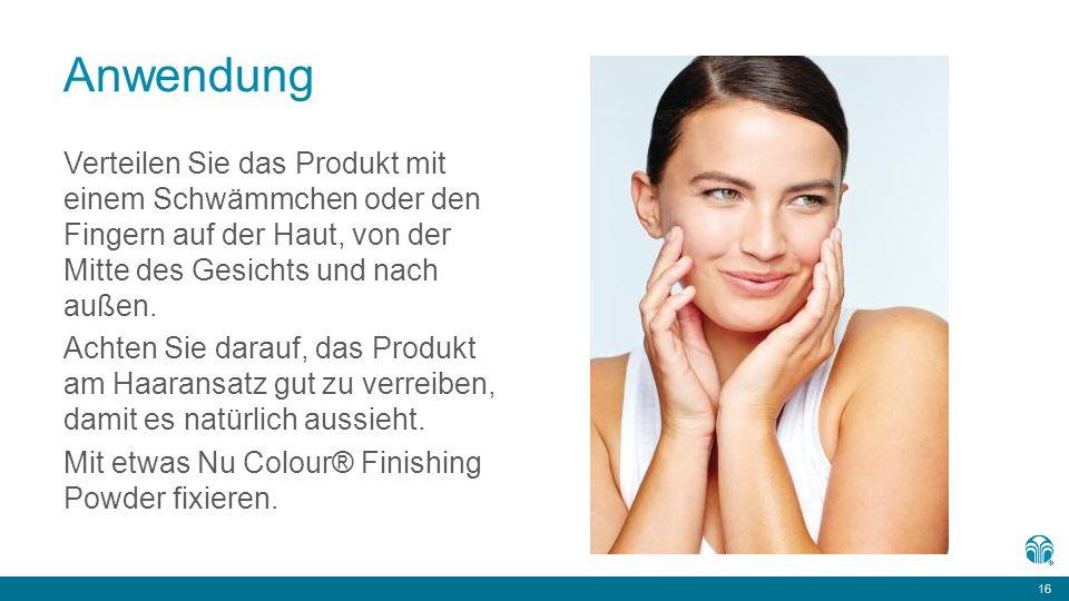 16 Anwendung Verteilen Sie das Produkt mit einem Schwämmchen oder den Fingern auf der Haut, von der Mitte des Gesichts und nach außen.