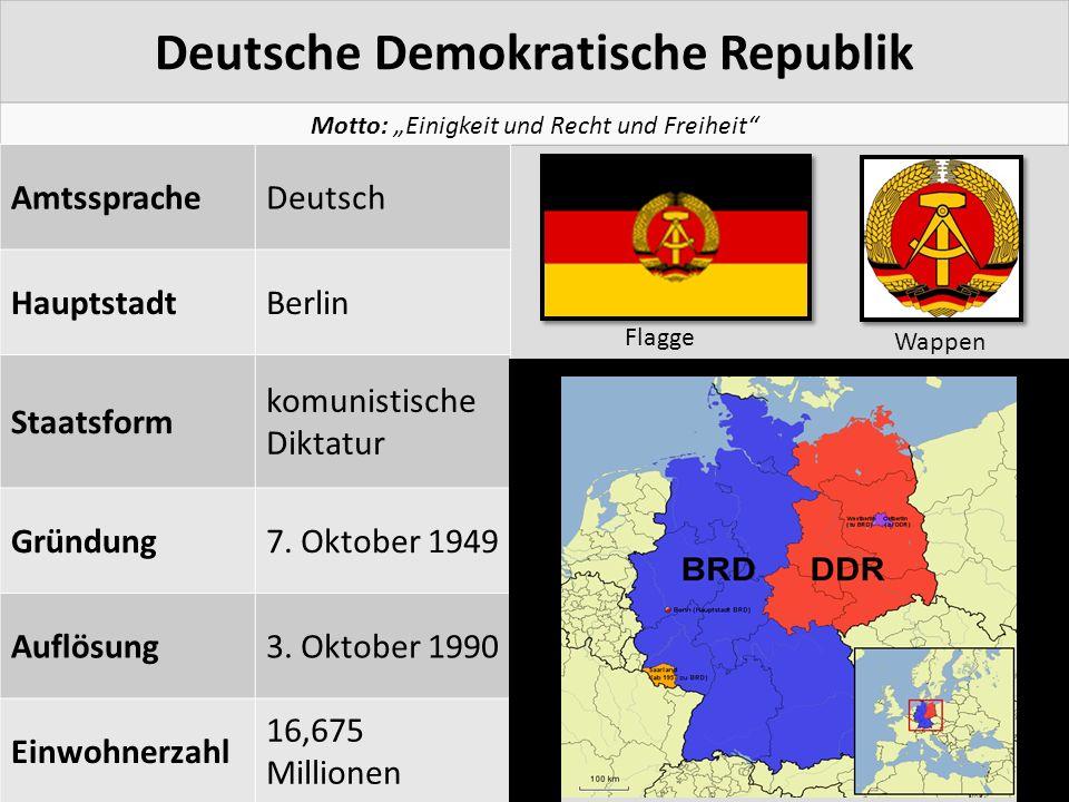 Deutsche Demokratische Republik Flagge Wappen AmtsspracheDeutsch HauptstadtBerlin Staatsform komunistische Diktatur Gründung7. Oktober 1949 Auflösung3
