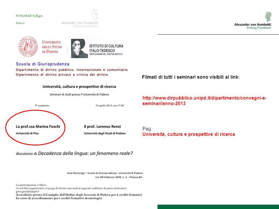 http://www.dirpubblico.unipd.it/dipartimento/convegni-e- seminari/anno-2013 Pag.: Università, cultura e prospettive di ricerca Filmati di tutti i seminari sono visibili al link: