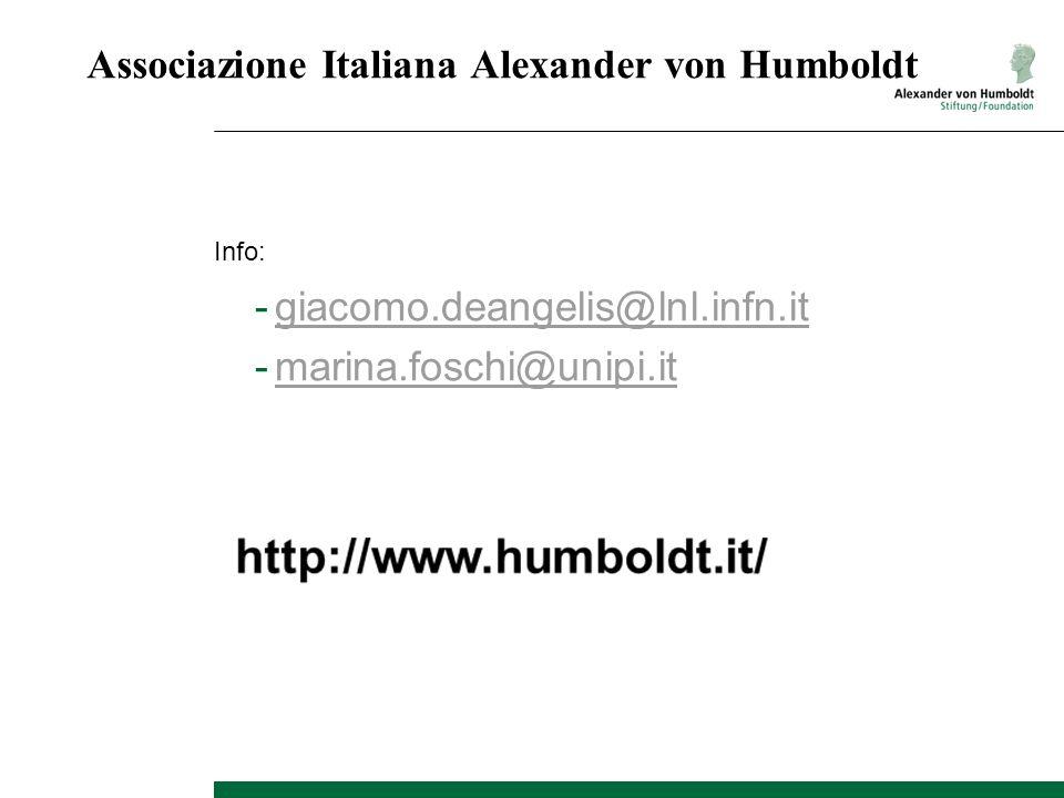 Associazione Italiana Alexander von Humboldt Info: -giacomo.deangelis@lnl.infn.itgiacomo.deangelis@lnl.infn.it -marina.foschi@unipi.itmarina.foschi@unipi.it