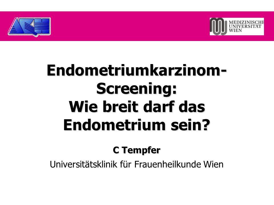 Endometriumkarzinom- Screening: Wie breit darf das Endometrium sein.