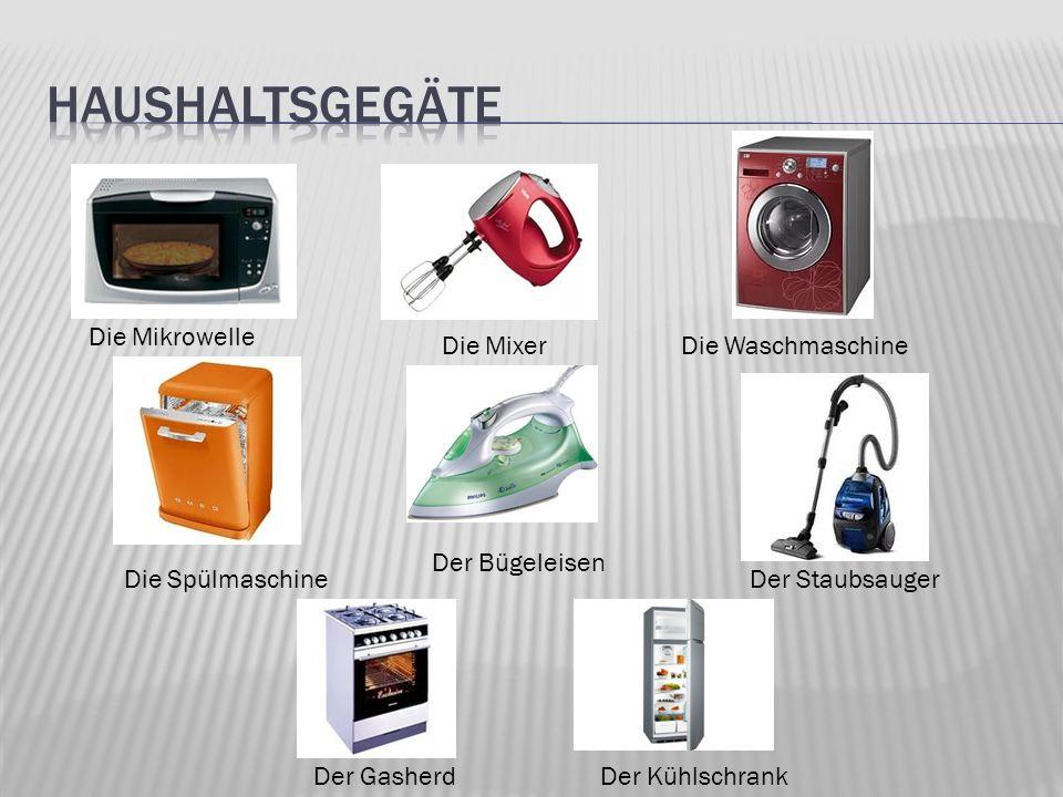 Der Kühlschrank Der StaubsaugerDie Spülmaschine Die Waschmaschine Die Mikrowelle Die Mixer Der Gasherd Der Bügeleisen