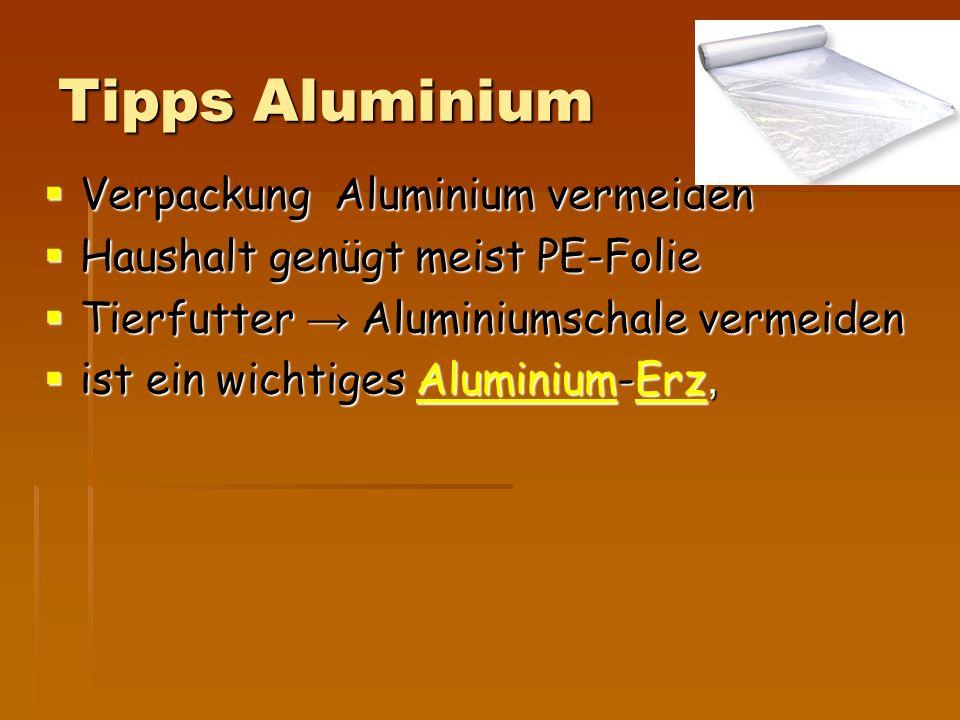 Tipps Aluminium  Verpackung Aluminium vermeiden  Haushalt genügt meist PE-Folie  Tierfutter → Aluminiumschale vermeiden  ist ein wichtiges Alumini
