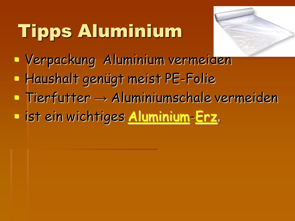 Tipps Aluminium  Verpackung Aluminium vermeiden  Haushalt genügt meist PE-Folie  Tierfutter → Aluminiumschale vermeiden  ist ein wichtiges Aluminium-Erz, AluminiumErzAluminiumErz