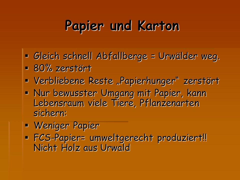 """Papier und Karton  Gleich schnell Abfallberge = Urwälder weg.  80% zerstört  Verbliebene Reste """"Papierhunger"""" zerstört  Nur bewusster Umgang mit P"""