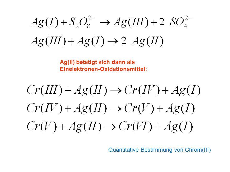 Ag(II) betätigt sich dann als Einelektronen-Oxidationsmittel: Quantitative Bestimmung von Chrom(III)