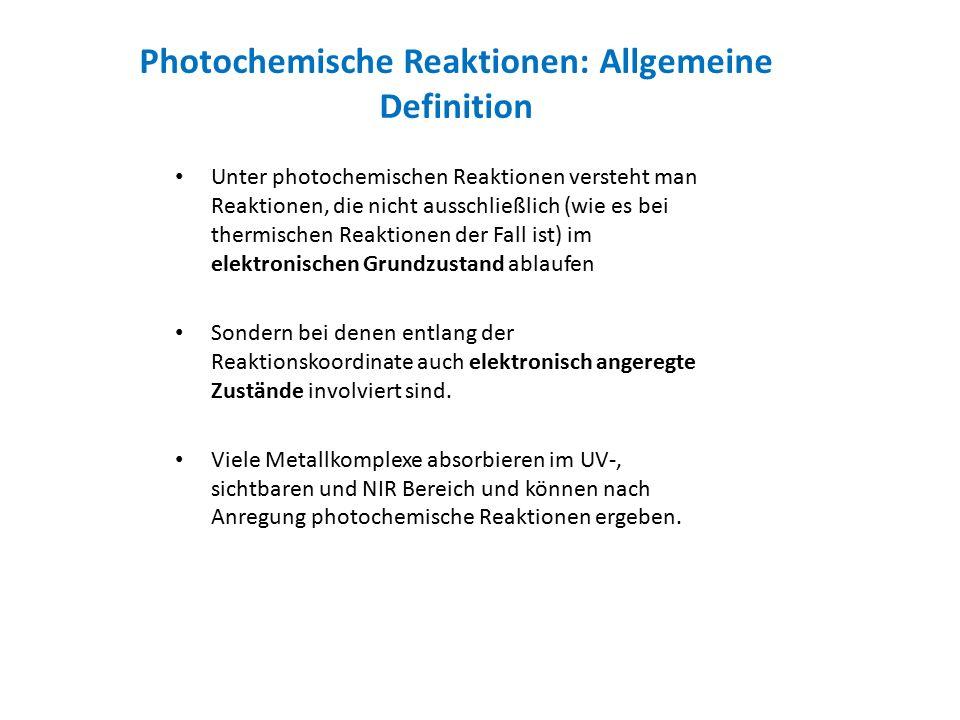 Photochemische Reaktionen: Allgemeine Definition Unter photochemischen Reaktionen versteht man Reaktionen, die nicht ausschließlich (wie es bei thermischen Reaktionen der Fall ist) im elektronischen Grundzustand ablaufen Sondern bei denen entlang der Reaktionskoordinate auch elektronisch angeregte Zustände involviert sind.