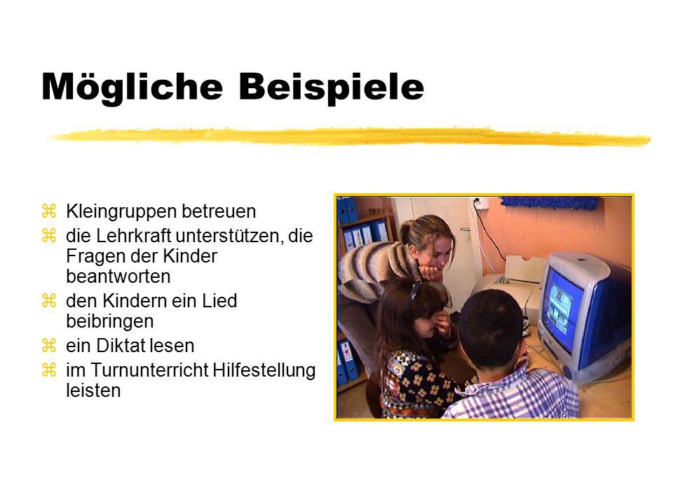 Mögliche Beispiele zKleingruppen betreuen zdie Lehrkraft unterstützen, die Fragen der Kinder beantworten zden Kindern ein Lied beibringen zein Diktat lesen zim Turnunterricht Hilfestellung leisten
