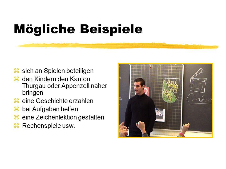 Mögliche Beispiele zsich an Spielen beteiligen zden Kindern den Kanton Thurgau oder Appenzell näher bringen zeine Geschichte erzählen zbei Aufgaben helfen zeine Zeichenlektion gestalten zRechenspiele usw.