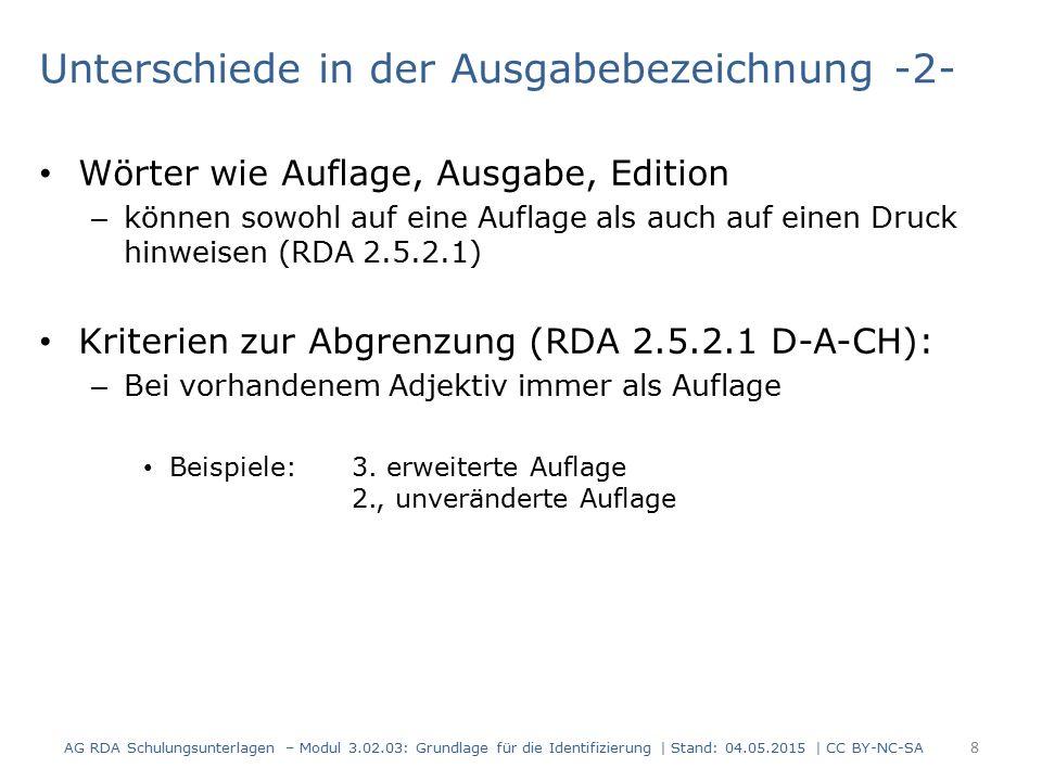 Unterschiede in der Ausgabebezeichnung -2- Wörter wie Auflage, Ausgabe, Edition – können sowohl auf eine Auflage als auch auf einen Druck hinweisen (RDA 2.5.2.1) Kriterien zur Abgrenzung (RDA 2.5.2.1 D-A-CH): – Bei vorhandenem Adjektiv immer als Auflage Beispiele: 3.