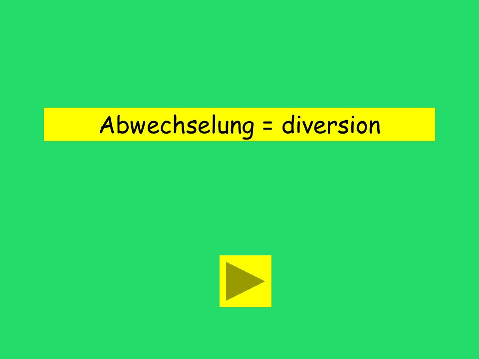 Abwechselung = diversion