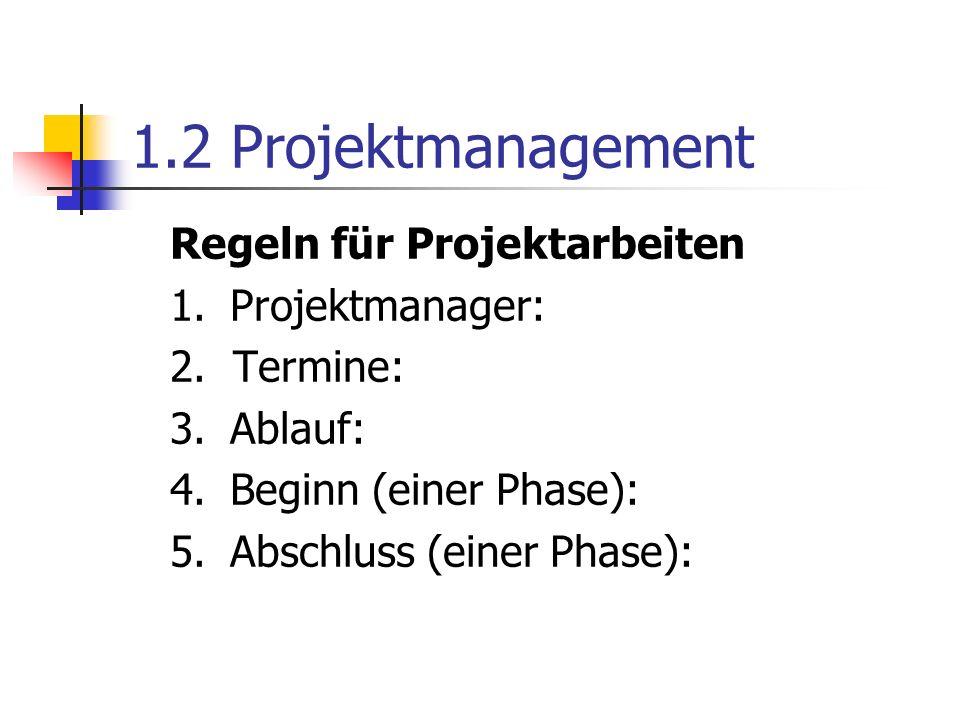 1.2 Projektmanagement Regeln für Projektarbeiten 1.Projektmanager: 2.