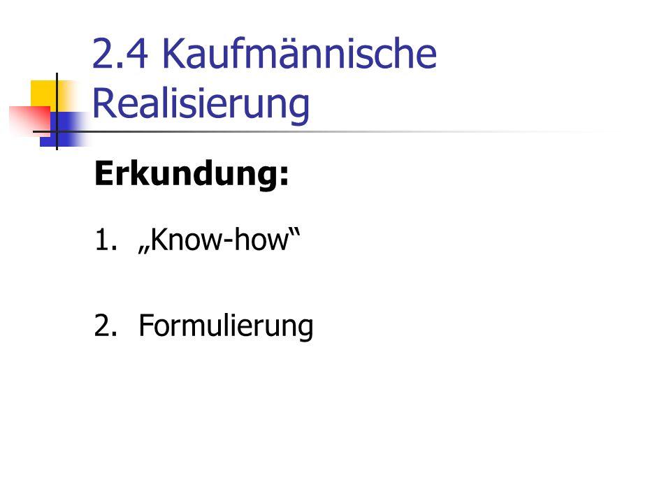 """2.4 Kaufmännische Realisierung Erkundung: 1.""""Know-how 2.Formulierung"""