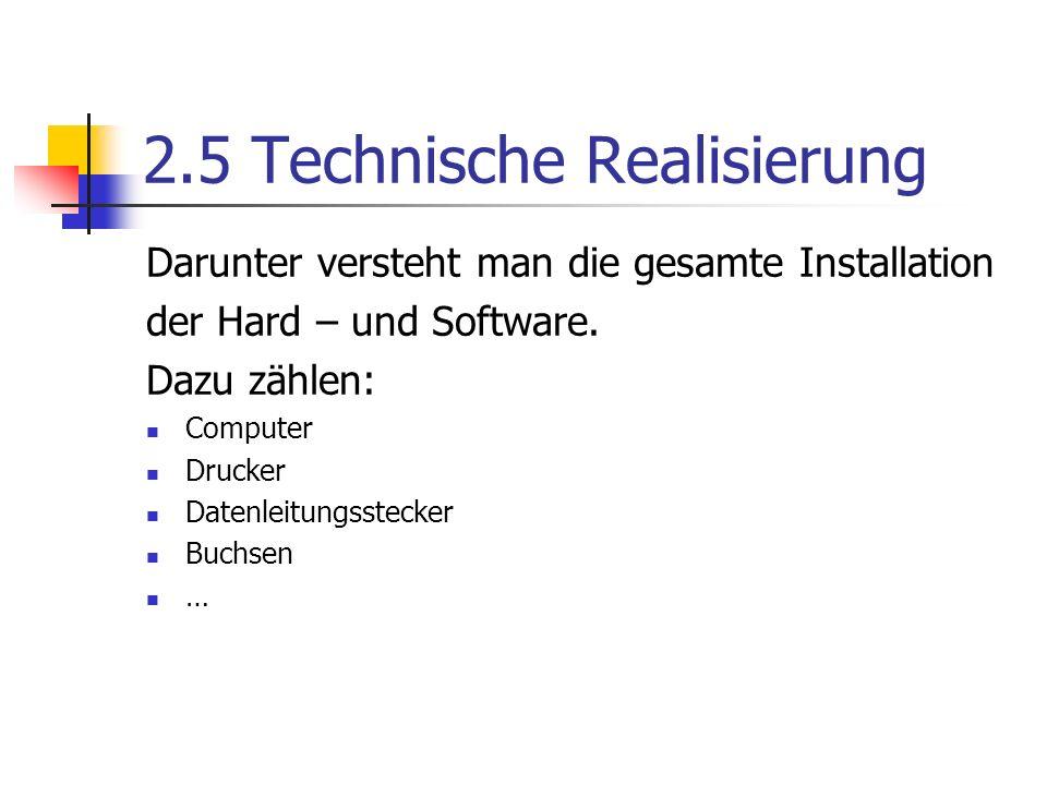 2.5 Technische Realisierung Darunter versteht man die gesamte Installation der Hard – und Software.
