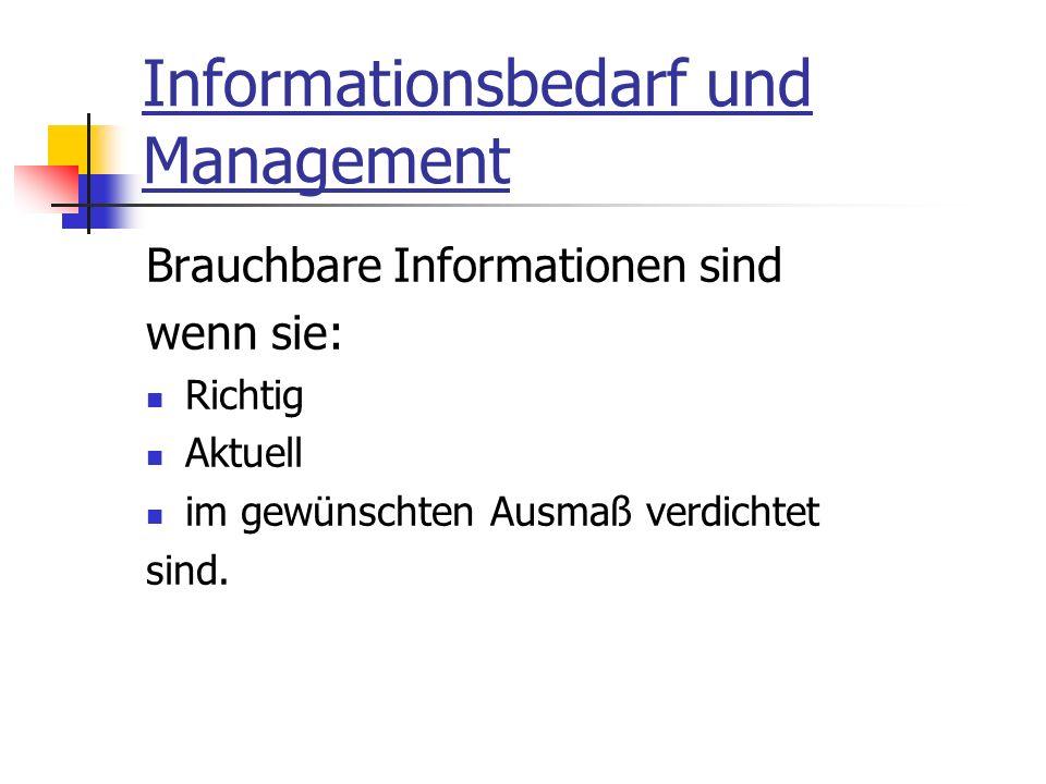 Informationsbedarf und Management Brauchbare Informationen sind wenn sie: Richtig Aktuell im gewünschten Ausmaß verdichtet sind.