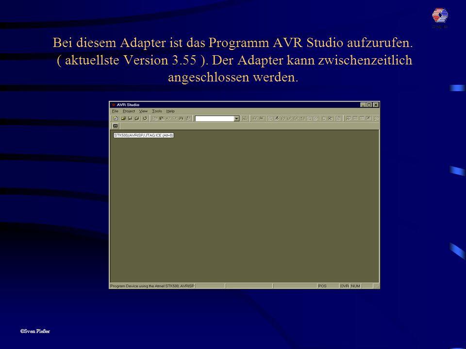 ©Sven Pleßer Bei diesem Adapter ist das Programm AVR Studio aufzurufen. ( aktuellste Version 3.55 ). Der Adapter kann zwischenzeitlich angeschlossen w
