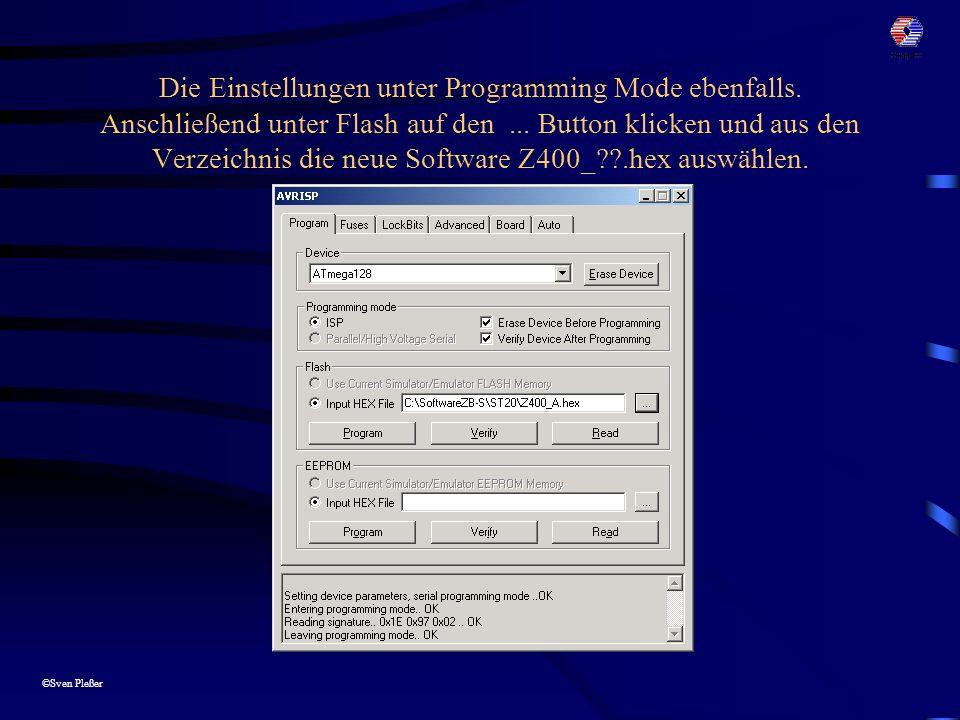 ©Sven Pleßer Die Einstellungen unter Programming Mode ebenfalls. Anschließend unter Flash auf den... Button klicken und aus den Verzeichnis die neue S