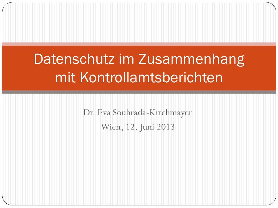 Datenschutz im Zusammenhang mit Kontrollamtsberichten Dr. Eva Souhrada-Kirchmayer Wien, 12. Juni 2013