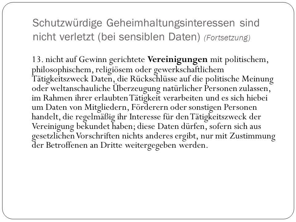 Schutzwürdige Geheimhaltungsinteressen sind nicht verletzt (bei sensiblen Daten) (Fortsetzung) 13. nicht auf Gewinn gerichtete Vereinigungen mit polit