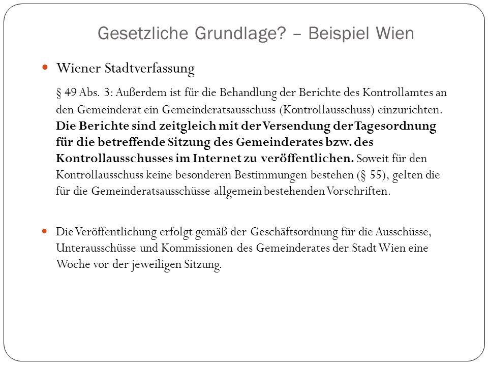 Gesetzliche Grundlage? – Beispiel Wien Wiener Stadtverfassung § 49 Abs. 3: Außerdem ist für die Behandlung der Berichte des Kontrollamtes an den Gemei