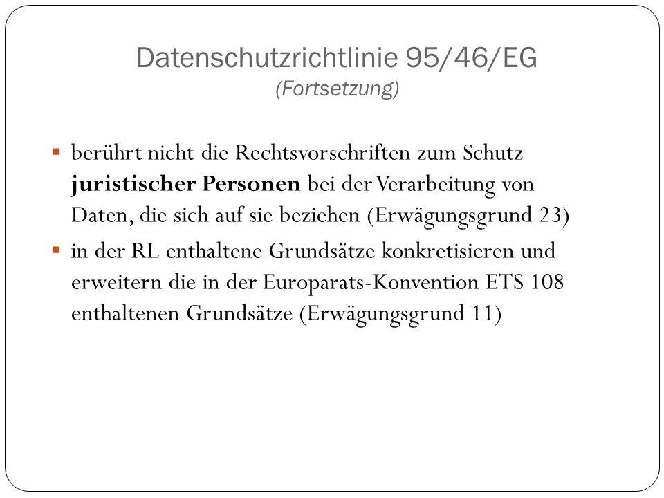 Datenschutzrichtlinie 95/46/EG (Fortsetzung)  berührt nicht die Rechtsvorschriften zum Schutz juristischer Personen bei der Verarbeitung von Daten, d