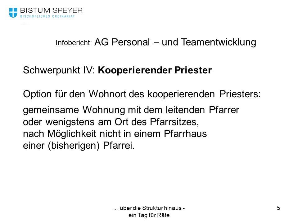 ... über die Struktur hinaus - ein Tag für Räte 5 Infobericht: AG Personal – und Teamentwicklung Schwerpunkt IV: Kooperierender Priester Option für de