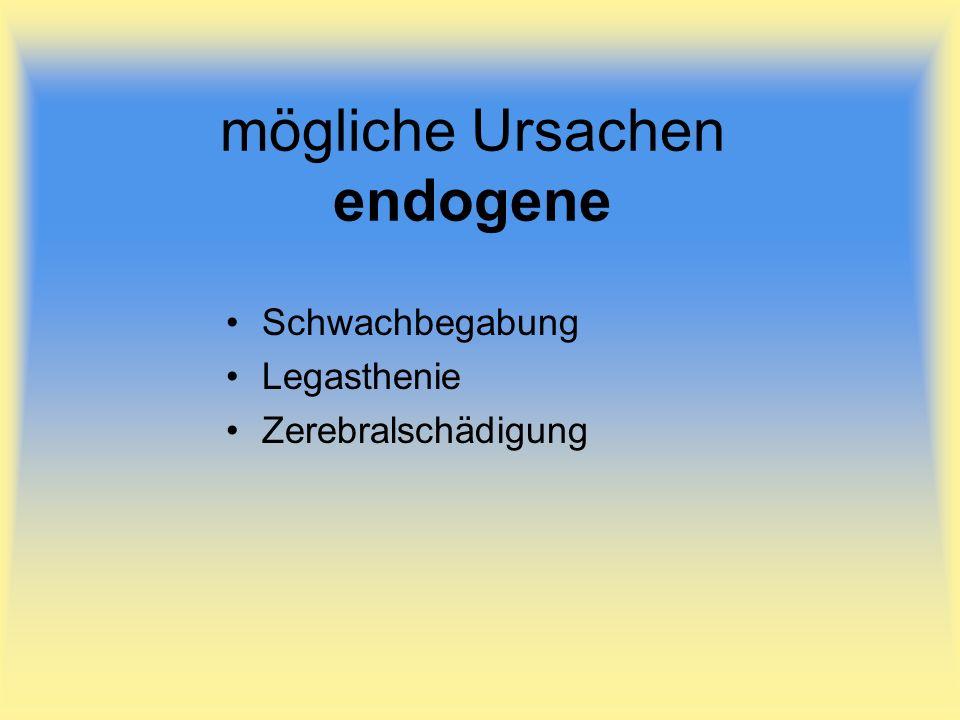 mögliche Ursachen endogene Schwachbegabung Legasthenie Zerebralschädigung