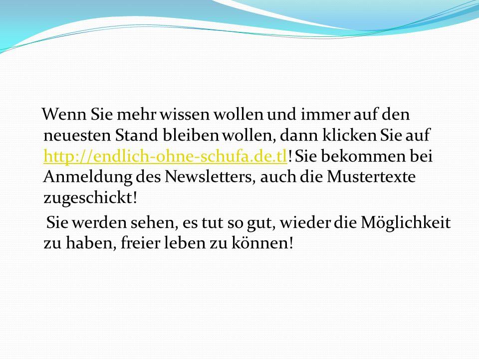 Wenn Sie mehr wissen wollen und immer auf den neuesten Stand bleiben wollen, dann klicken Sie auf http://endlich-ohne-schufa.de.tl.