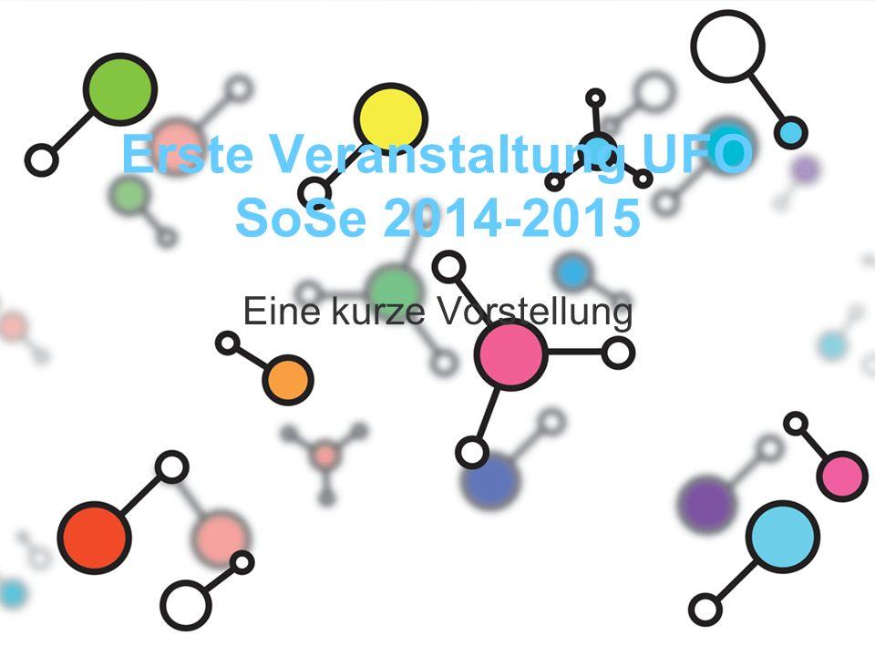Erste Veranstaltung UFO SoSe 2014-2015 Eine kurze Vorstellung
