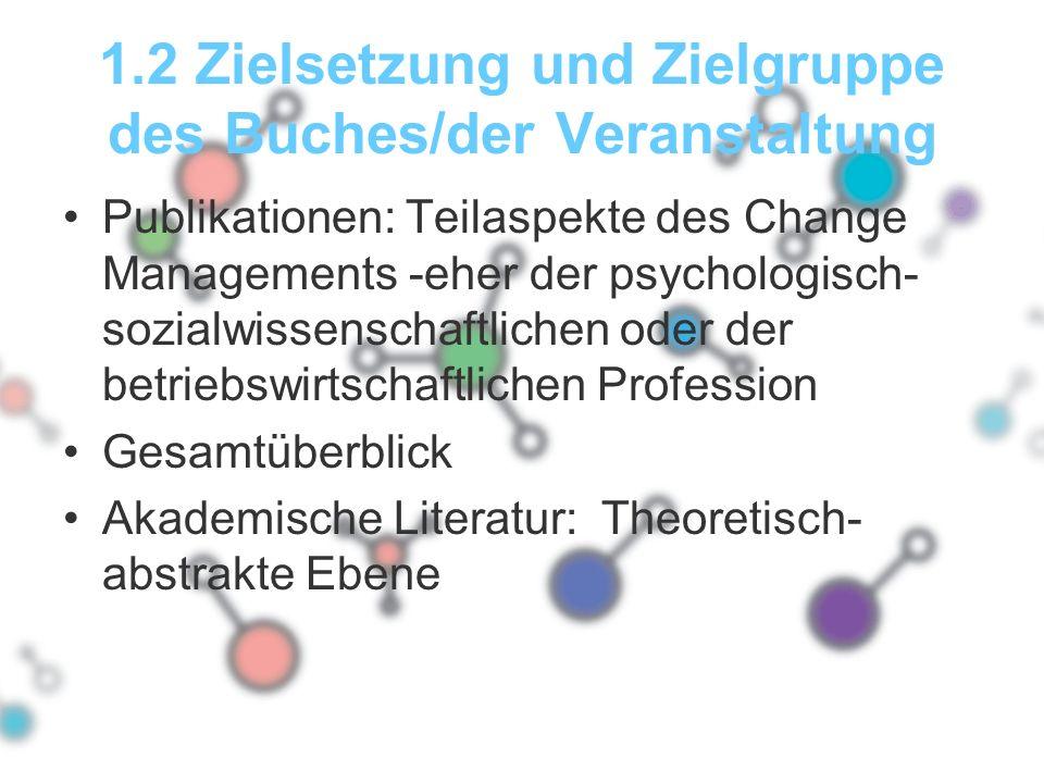 1.2 Zielsetzung und Zielgruppe des Buches/der Veranstaltung Publikationen: Teilaspekte des Change Managements -eher der psychologisch- sozialwissensch